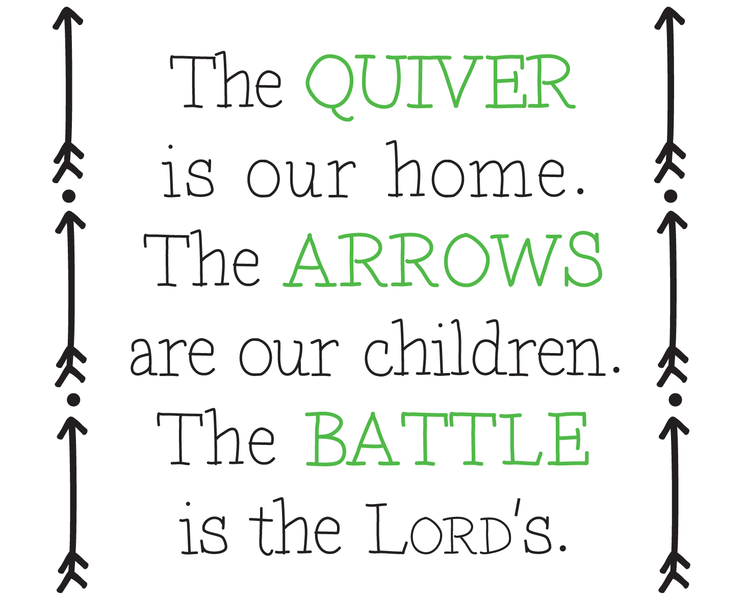 The quiver is our home; the arrows are our children; the battle is the Lord's.